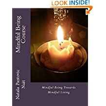 Mindful Being: Mindful Being towards Mindful Living Course (Alchemy of Love Mindfulness Training Book 4)