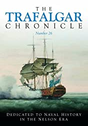 The Trafalgar Chronicle: Number 26: Dedicated to Naval History in the Nelson Era (Journal of the 1805 Club, New Series 1)