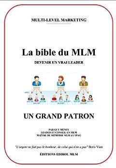 La bible du MLM - Devenir un vrai Leader (Le Multi-Level Marketing lucratif t. 1) par [Meney, Guy]