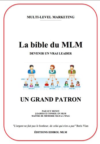 La bible du MLM - Devenir un vrai Leader (Le Multi-Level Marketing lucratif t. 1)