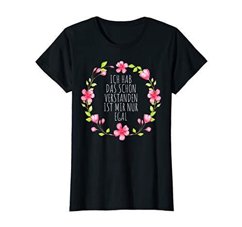 Damen ICH HAB DAS SCHON VERSTANDEN IST MIR NUR EGAL Blumen Sprüche T-Shirt