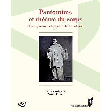 Pantomime et théâtre du corps: Transparence et opacité du hors-texte (Spectaculaire | Théâtre)