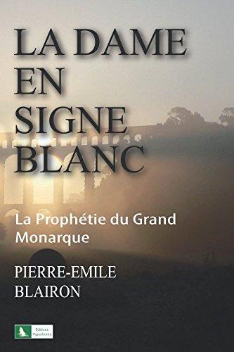 La Dame en signe blanc: La Prophétie du Grand Monarque par  Pierre-Emile Blairon