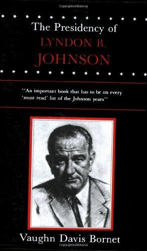 The Presidency of Lyndon B. Johnson (American Presidency Series) by Vaughn Davis Bornet (1984-01-30)