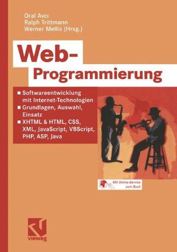Web-Programmierung: Softwareentwicklung mit Internet-Technologien - Grundlagen, Auswahl, Einsatz - XHTML & HTML, CSS, XML, JavaScript, VBScript, PHP, ASP, Java (German Edition) (Web-programmierung)