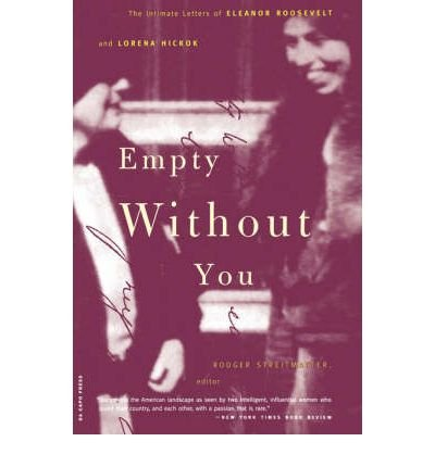 [(Empty without You: The Intimate Letters of Eleanor Roosevelt and Lorena Hickok )] [Author: Eleanor Roosevelt] [Oct-2000]
