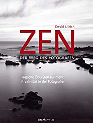 Zen – der Weg des Fotografen: Tägliche Übungen für mehr Kreativität in der Fotografie (German Edition)
