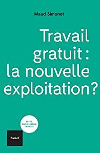 Travail gratuit : la nouvelle exploitation ? par Maud Simonet