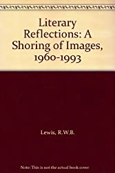 Literary Reflections: A Shoring of Images, 1960-1993