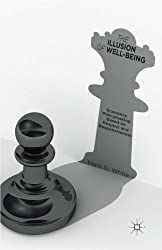 The Illusion of Well-Being: Economic Policymaking Based on Respect and Responsiveness by M. White (2014-09-04)