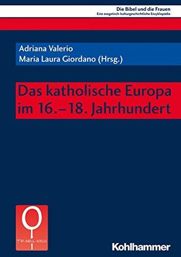 Das katholische Europa im 16.-18. Jahrhundert (Die Bibel und die Frauen / Eine exegetisch-kulturgeschichtliche Enzyklopädie, Band 7)