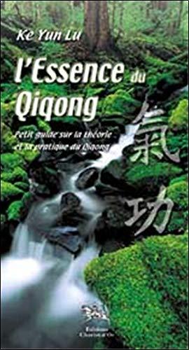 Essence du Qiqong - Théorie et pratique par Yun-Lu Ke