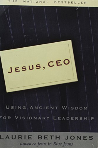 Jesus CEO: Using Ancient Wisdom for Visionary Leadership por Laurie Beth Jones