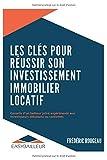 LES CLÉS POUR RÉUSSIR SON INVESTISSEMENT IMMOBILIER LOCATIF: Conseils d'un bailleur privé expérimenté aux investisseurs débutants ou confirmés...