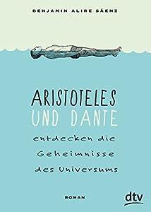 Sáenz, Benjamin Alire: Aristoteles und Dante entdecken die Geheimnisse des Universums