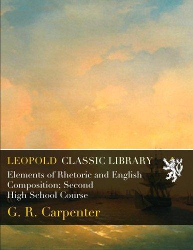 Elements of Rhetoric and English Composition; Second High School Course por G. R. Carpenter
