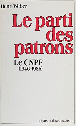 Le Parti des patrons: Histoire du C.N.P.F. (1946-1986)