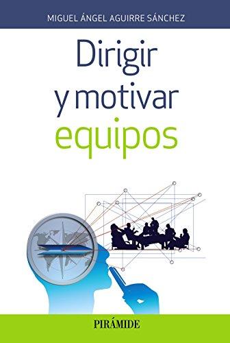 Dirigir y motivar equipos (Empresa Y Gestión) por Miguel Ángel Aguirre Sánchez