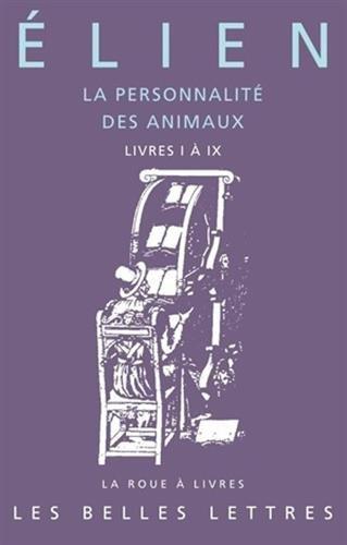 La Personnalité des animaux. Tome I: Livres I à IX par Élien