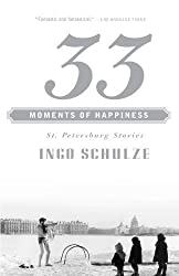 33 Moments of Happiness: St. Petersburg Stories by Ingo Schulze (2001-06-05)