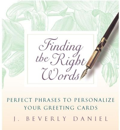 [( Finding the Right Words: Perfect Phrases to Personalize Your Greeting Cards By Daniel, J Beverly ( Author ) Hardcover Oct - 2003)] Hardcover