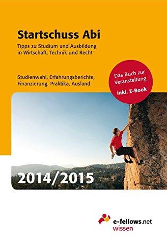 Startschuss Abi 2014/2015: Tipps zu Studium und Ausbildung in Wirtschaft, Technik und Recht