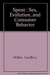 Spent : Sex, Evolution, and Consumer Behavior