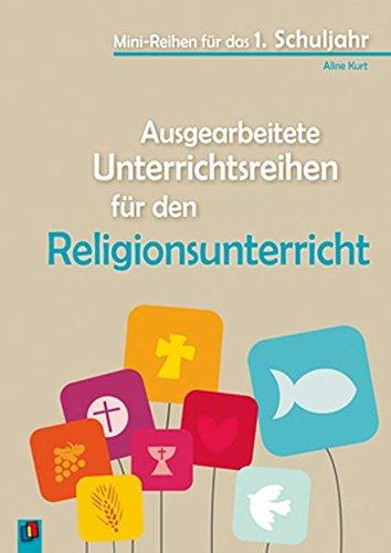Ausgearbeitete Unterrichtsreihen für den Religionsunterricht (Mini-Reihen für das 1. Schuljahr)