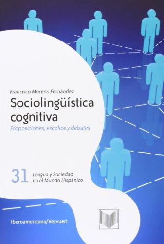 Sociolinguistica cognitiva: proposiciones, escolios y debates (Lengua y sociedad en el mundo hispanico) por Francisco Moreno Fernandez epub