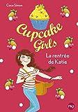Cupcake Girls - tome 01 : La rentrée de Katie (1)...