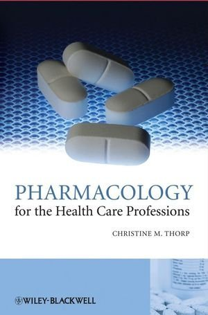 Pharmacology for the Health Care Professions by Christine M. Thorp (10-Oct-2008) Hardcover