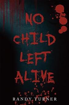 No Child Left Alive by [Turner, Randy]