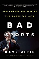 Bad Sports: How Owners Are Ruining the Games We Love by Dave Zirin (2012-03-06)