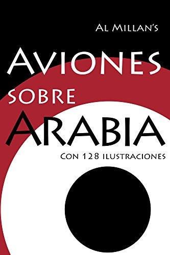Aviones sobre Arabia: Una historia aérea del Magreb y el Mashreq por Al Millan