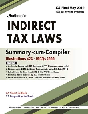 Sodhanis Indirect Tax Summary Compiler 423-Illus, 2000-MCQs for CA Final May 2019 Exams