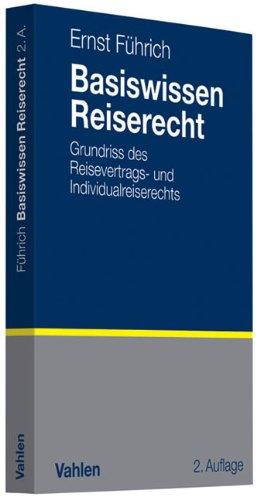 Basiswissen Reiserecht: Grundriss des Reisevertrags- und Individualreiserechts