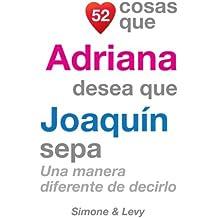 52 Cosas Que Adriana Desea Que Joaquín Sepa: Una Manera Diferente de Decirlo