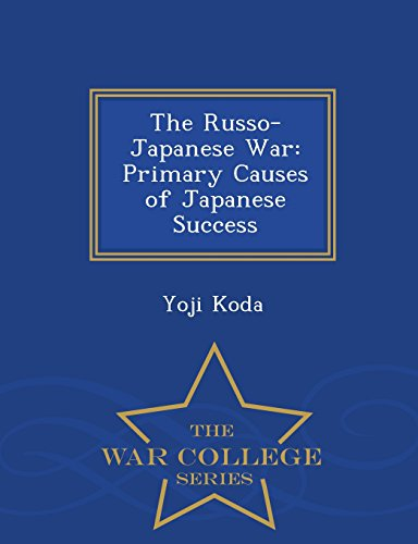The Russo-Japanese War: Primary Causes of Japanese Success - War College Series