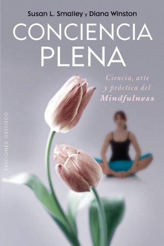 Conciencia Plena: La Ciencia, el Arte y la Practica del Mindfulness (Coleccion Psicologia)