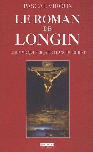 Le roman de Longin : L'homme qui pera le flan du Christ