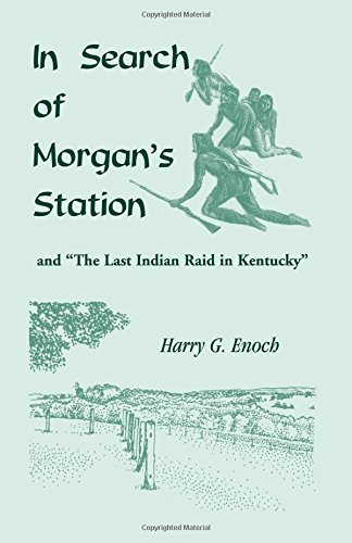 In Search of Morgan's Station and The Last Indian Raid in Kentucky by Harry G. Enoch (2007-03-02)