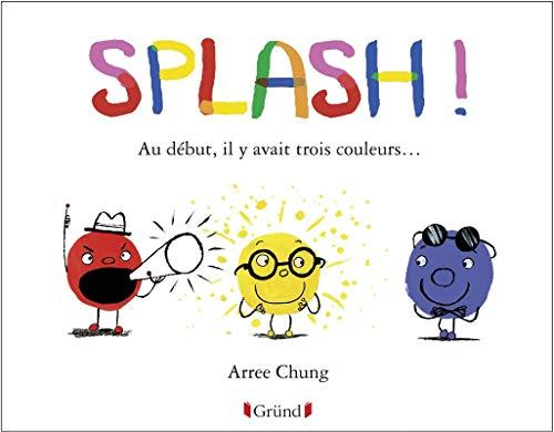 Splash ! Au début, il y avait trois couleurs... par Arree CHUNG