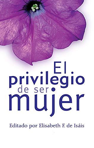 El privilegio de ser mujer por Elisabeth F. de Isáis