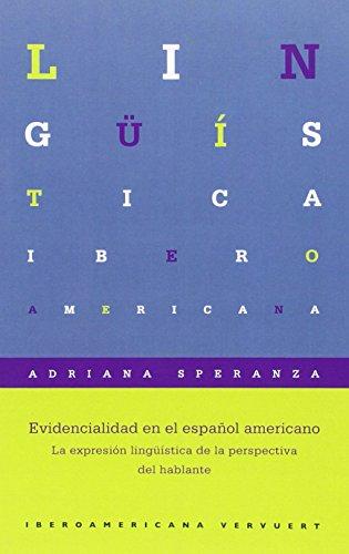 Evidencialidad en el español americano: la expresión lingüística de la perspectiva del hablante (Lingüística Iberoamericana) por Adriana Spreanza
