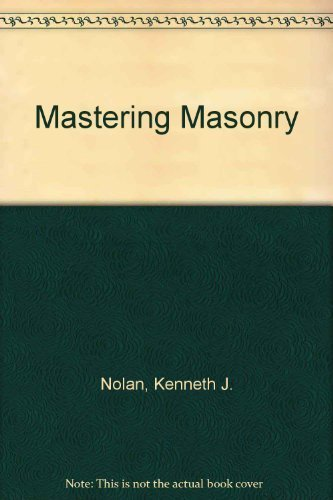 Mastering Masonry: How to Work with Bricks , Blocks, Concrete and Stone by Kenneth J. Nolan (1981-12-03)