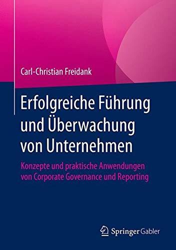 Erfolgreiche Führung und Überwachung von Unternehmen: Konzepte und praktische Anwendungen von Corporate Governance und Reporting