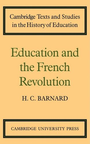 Education and the French Revolution (Cambridge Texts and Studies in the History of Education) by H Barnard (2009-06-01)