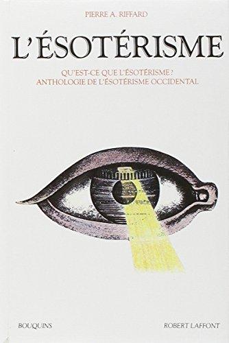 L'ésotérisme : Qu'est-ce que l'ésotérisme, Anthologie de l'ésotérisme occidental par Pierre Riffard