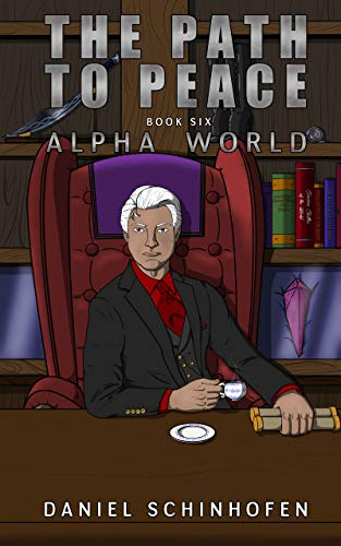 The Path to Peace (Alpha World Book 6) (English Edition) por Daniel Schinhofen