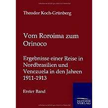 Vom Roroima zum Orinoco: Ergebnisse einer Reise in Nordbrasilien und Venezuela in den Jahren 1911-1913 - Erster Band